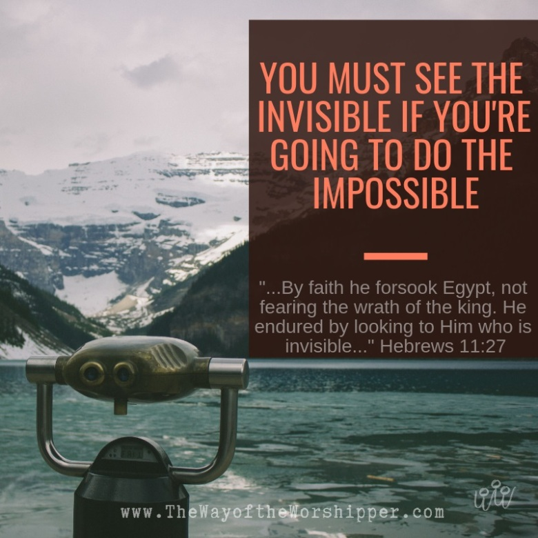 you must see the invisible if you're going to do the impossible