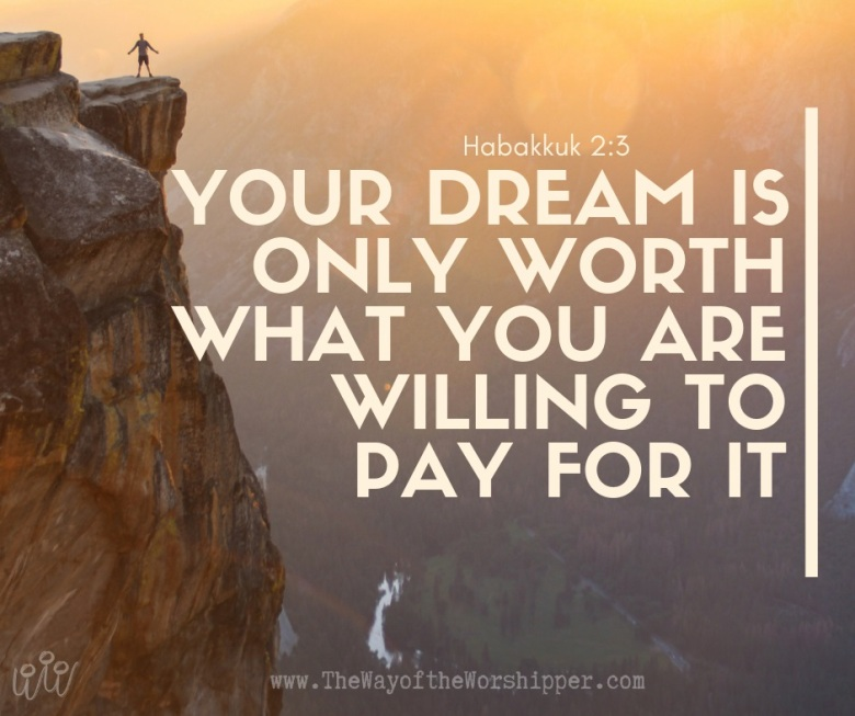 your dream is only worth what you are willing to pay for it (1)