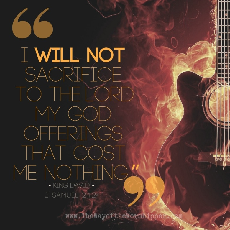 I will not sacrifice to the Lord my God burnt offerings that cost me nothing.""